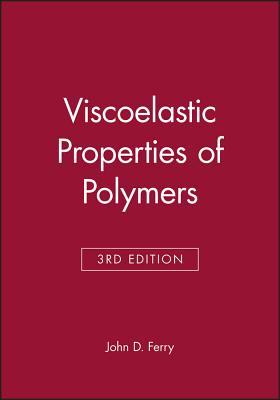 Viscoelastic Properties of Polymers - Ferry, John D