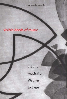 Visible Deeds of Music: Art and Music from Wagner to Cage - Shaw-Miller, Simon, Professor