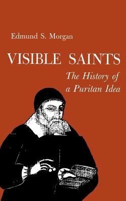 Visible Saints: The History of a Puritan Idea - Morgan, Edmund S, Professor