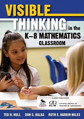Visible Thinking in the K-8 Mathematics Classroom - Hull, Ted H, and Balka, Don S, and Harbin Miles, Ruth
