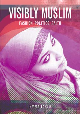 Visibly Muslim: Fashion, Politics, Faith - Tarlo, Emma