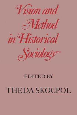 Vision and Method in Historical Sociology - Skocpol, Theda (Editor)