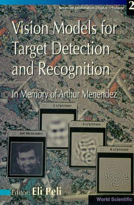 Vision Models for Target Detection and Recognition - In Memory of Arthur Menendez - Peli, Eli (Editor)