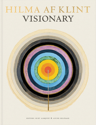 Visionary: on Hilma af Klint and the Spirit of Her Time - Almqvist, Kurt, and Belfrage, Louise, and Birnbaum, Daniel
