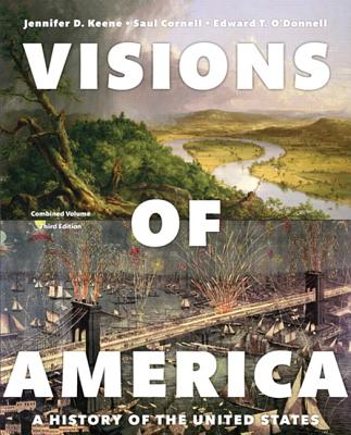 Visions of America: A History of the United States, Combined Volume - Keene, Jennifer D., and Cornell, Saul T., and O'Donnell, Edward T.