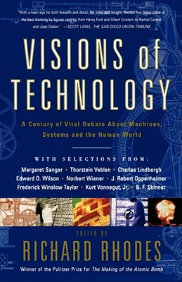 Visions of Technology: A Century of Vital Debate about Machines Systems and the Human World - Rhodes, Richard