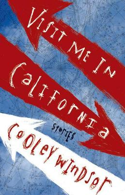 Visit Me in California: Stories - Windsor, Cooley