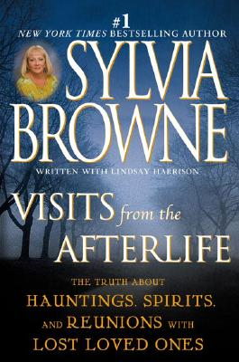 Visits from the Afterlife - Browne, Sylvia