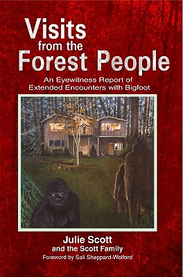 Visits from the Forest People: An Eyewitness Report of Extended Encounters with Bigfoot - Scott, Julie, and Sheppard-Wolford, Sali (Foreword by)