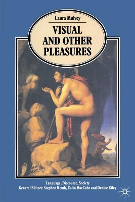 Visual and Other Pleasures: Collected Writings - Mulvey, Laura