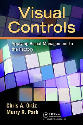 Visual Controls: Applying Visual Management to the Factory - Ortiz, Chris A, and Park, Murry