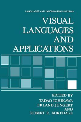 Visual Languages and Applications - Ichikawa, Tadeo (Editor), and Jungert, Erland (Editor), and Korfhage, Robert R. (Editor)