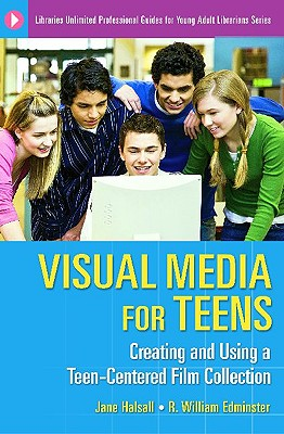Visual Media for Teens: Creating and Using a Teen-Centered Film Collection - Halsall, Jane, and Edminster, R William, and Nichols, C Allen
