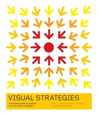 Visual Strategies: A Practical Guide to Graphics for Scientists and Engineers - Frankel, Felice C, and DePace, Angela H