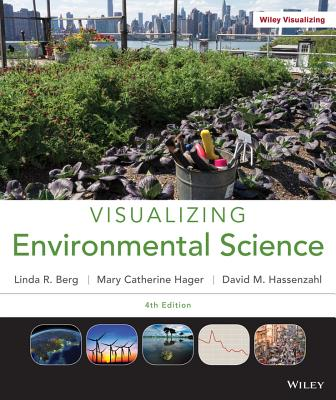 Visualizing Environmental Science - Berg, Linda R, and Hassenzahl, David M, and Hager, Mary Catherine