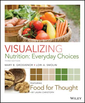 Visualizing Nutrition: Everyday Choices - Grosvenor, Mary B, and Smolin, Lori A