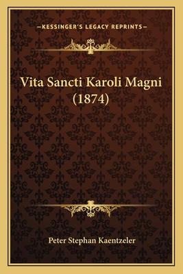 Vita Sancti Karoli Magni (1874) - Kaentzeler, Peter Stephan
