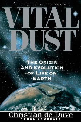 Vital Dust: The Origin and Evolution of Life on Earth - De Duve, Christian R, and Duve, Christian De