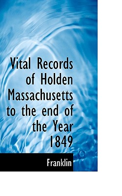 Vital Records of Holden Massachusetts to the End of the Year 1849 - Franklin