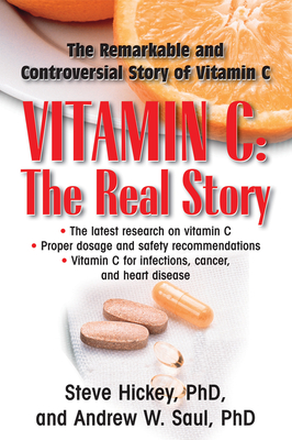 Vitamin C: The Real Story: The Remarkable and Controversial Healing Factor - Hickey, Steve