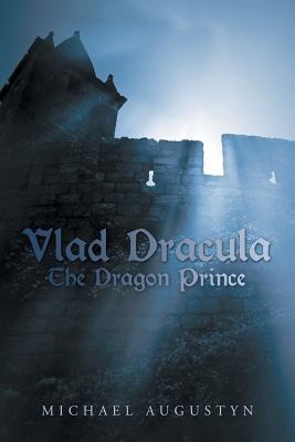 Vlad Dracula: The Dragon Prince - Augustyn, Michael