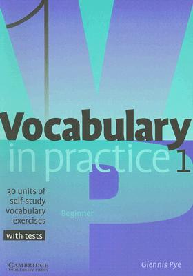 Vocabulary in Practice 1: 30 Units of Self-Study Vocabulary Exercises - Pye, Glennis