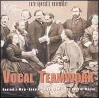 Vocal Teamwork: Rare Operatic Ensembles - Alastair Miles (vocals); Alexander Oliver (vocals); Alexandra Mercer (vocals); Anne Mason (vocals); Annick Massis (vocals);...