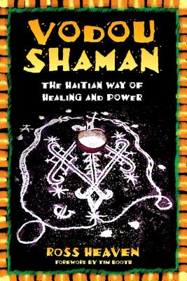 Vodou Shaman: The Haitian Way of Healing and Power - Heaven, Ross, and Booth, Tim (Foreword by)
