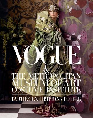 Vogue and the Metropolitan Museum of Art Costume Institute: Parties, Exhibitions, People - Bowles, Hamish, and Malle, Chloe (Editor), and Wintour, Anna (Introduction by)