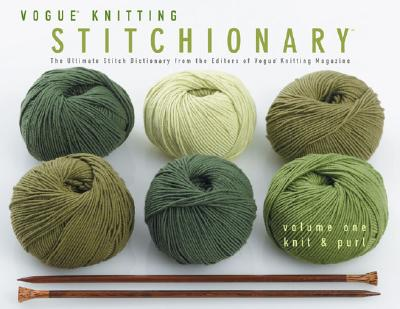 Vogue Knitting Stitchionary Volume One: Knit & Purl: The Ultimate Stitch Dictionary from the Editors of Vogue Knitting Magazine - Malcolm, Trisha (Editor)