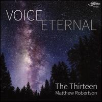 Voice Eternal - The Thirteen; Matthew Robertson (conductor)