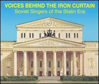 Voices Behind the Iron Curtain: Soviet Singers of the Stalin Era - Aleksandr Ognivtsev (bass); Aleksandr Peregudov (tenor); Alexander Baturin (baritone); Alexander Pirogov (bass);...