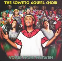Voices from Heaven - The Soweto Gospel Choir
