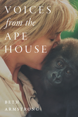 Voices from the Ape House - Armstrong, Beth
