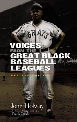 Voices from the Great Black Baseball Leagues - Holway, John, and Ceresi, Frank (Foreword by)