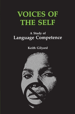 Voices of the Self: A Study of Language Competence - Gilyard, Keith