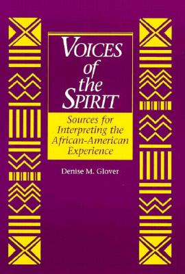 Voices of the Spirit: Sources for Interpreting the African American Experience - Glover, Denise M