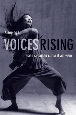 Voices Rising: Asian Canadian Cultural Activism - Li, Xiaoping