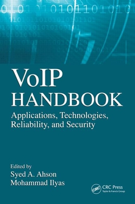 VoIP Handbook: Applications, Technologies, Reliability, and Security - Ahson, Syed A (Editor), and Ilyas, Mohammad (Editor)