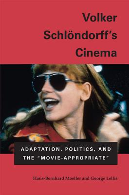 "Volker Schlondorff's Cinema: Adaptation, Politics, and the """"Movie-Appropriate - Moeller, Hans, and Lellis, George"