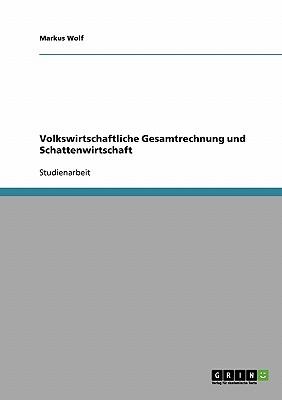 Volkswirtschaftliche Gesamtrechnung Und Schattenwirtschaft - Wolf, Markus
