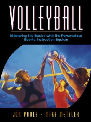 Volleyball: Mastering the Basics with the Personalized Sports Instruction System (a Workbook Approach) - Metzler, Michael W, and Poole, Jon R