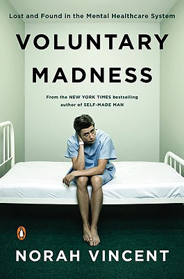Voluntary Madness: Lost and Found in the Mental Healthcare System - Vincent, Norah