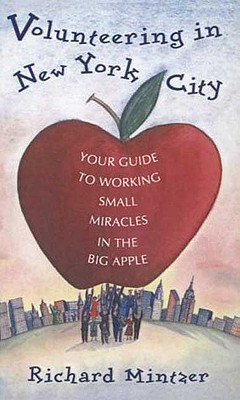 Volunteering in New York City: Your Guide to Working Small Miracles in the Big Apple - Mintzer, Rich