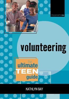 Volunteering: The Ultimate Teen Guide - Gay, Kathlyn