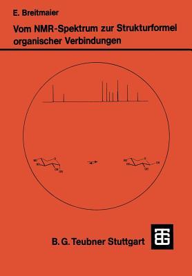 Vom NMR-Spektrum Zur Strukturformel Organischer Verbindungen: Ein Kurzes Praktikum Der NMR-Spektroskopie - Breitmaier, Eberhard