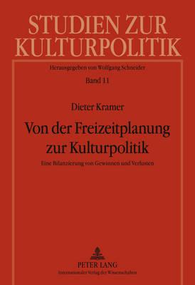 Von Der Freizeitplanung Zur Kulturpolitik: Eine Bilanzierung Von Gewinnen Und Verlusten - Kramer, Dieter