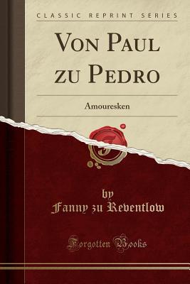 Von Paul Zu Pedro: Amouresken (Classic Reprint) - Reventlow, Fanny Zu