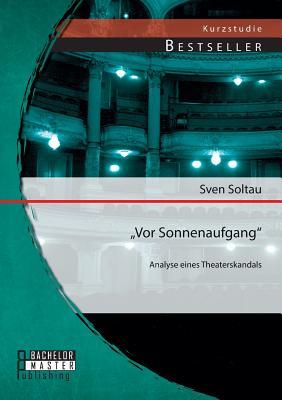 """""""Vor Sonnenaufgang"""": Analyse Eines Theaterskandals - Soltau, Sven"""
