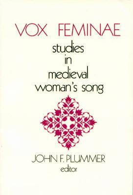Vox Feminae: Studies in Medieval Woman's Songs - Plummer, John F (Editor)
